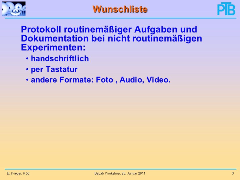 B. Wiegel, 6.533 BeLab Workshop, 25. Januar 2011 Wunschliste Protokoll routinemäßiger Aufgaben und Dokumentation bei nicht routinemäßigen Experimenten
