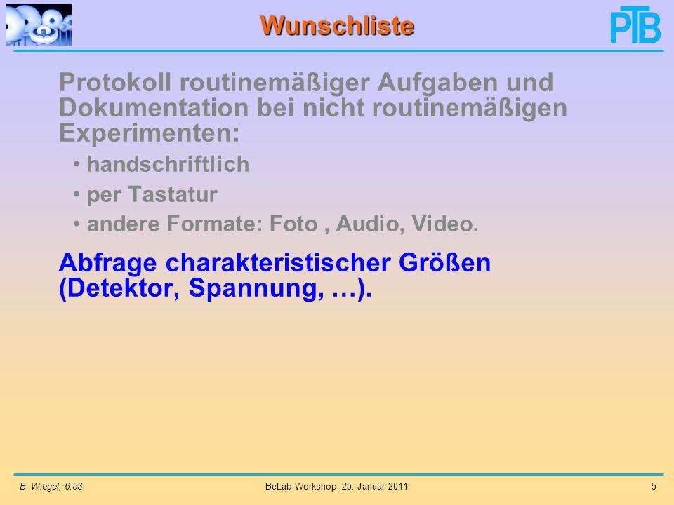 B. Wiegel, 6.535 BeLab Workshop, 25. Januar 2011 Wunschliste Protokoll routinemäßiger Aufgaben und Dokumentation bei nicht routinemäßigen Experimenten