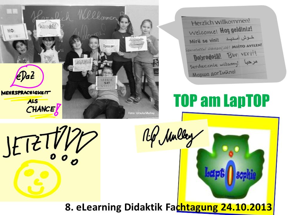 Foto: Ursula Mulley TOP am LapTOP 8. eLearning Didaktik Fachtagung 24.10.2013
