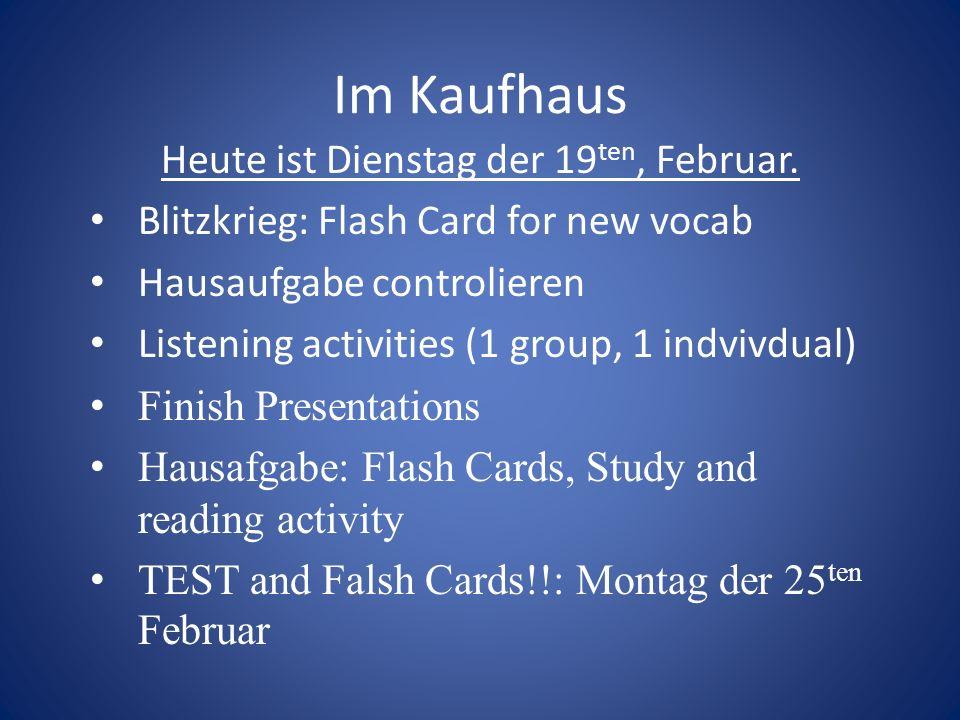 Im Kaufhaus Heute ist Dienstag der 19 ten, Februar. Blitzkrieg: Flash Card for new vocab Hausaufgabe controlieren Listening activities (1 group, 1 ind