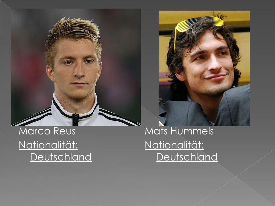 Marco Reus Nationalität: Deutschland Mats Hummels Nationalität: Deutschland