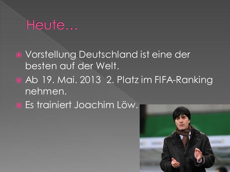 Vorstellung Deutschland ist eine der besten auf der Welt. Ab 19. Mai. 2013 2. Platz im FIFA-Ranking nehmen. Es trainiert Joachim Löw.