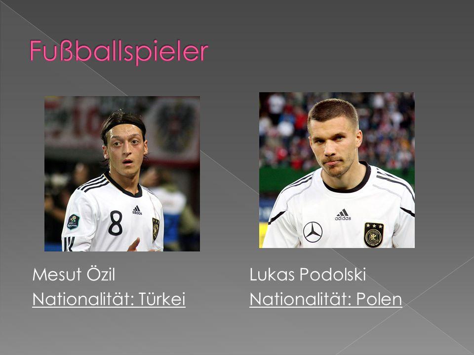 Mesut Özil Nationalität: Türkei Lukas Podolski Nationalität: Polen