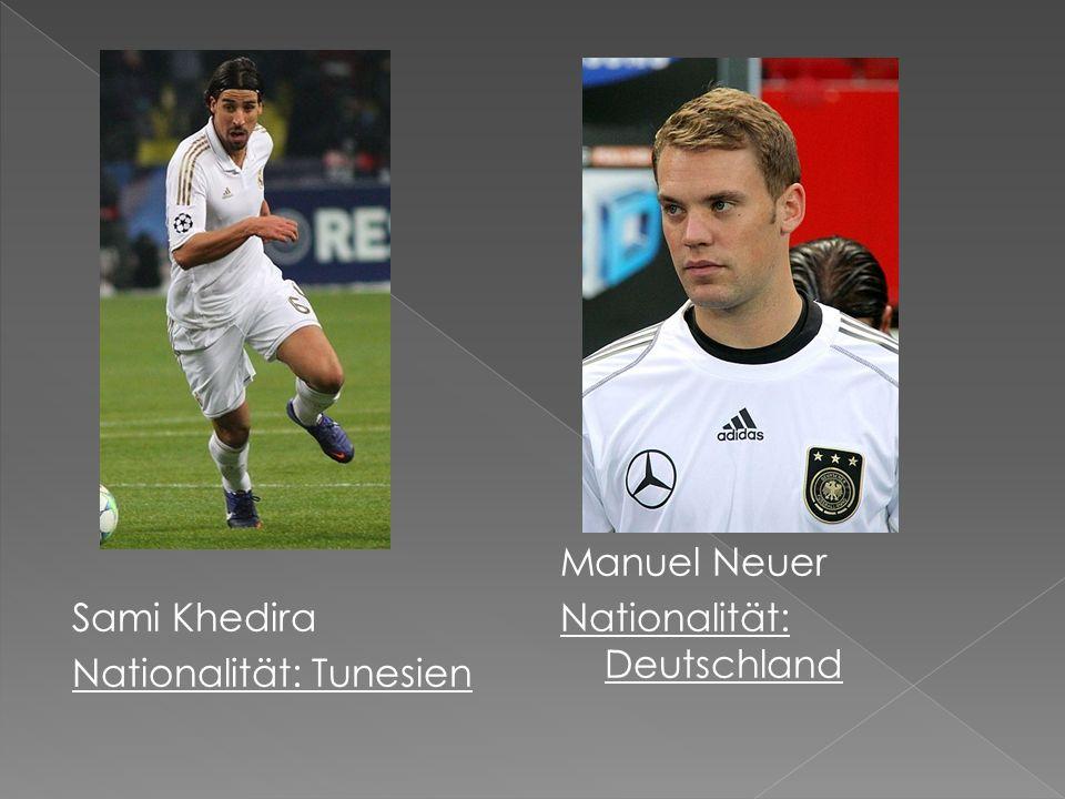 Sami Khedira Nationalität: Tunesien Manuel Neuer Nationalität: Deutschland