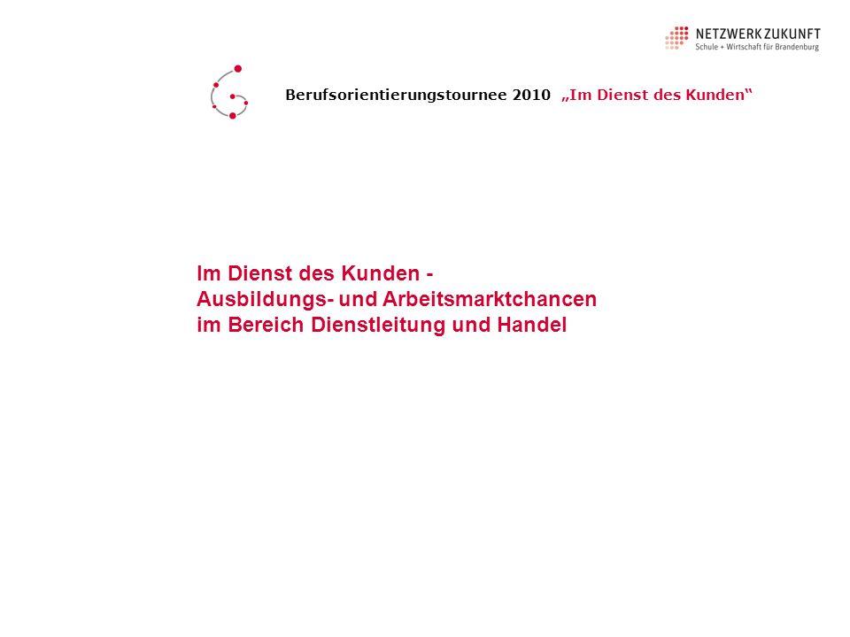 Im Dienst des Kunden - Ausbildungs- und Arbeitsmarktchancen im Bereich Dienstleitung und Handel Berufsorientierungstournee 2010 Im Dienst des Kunden