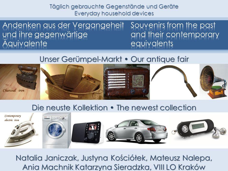 Täglich gebrauchte Gegenstände und Geräte Everyday household devices Unser Gerümpel-Markt Our antique fair Die neuste Kollektion The newest collection