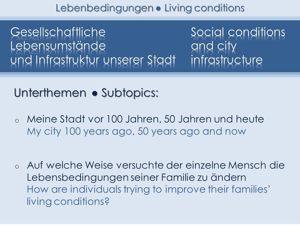 o Meine Stadt vor 100 Jahren, 50 Jahren und heute My city 100 years ago, 50 years ago and now o Auf welche Weise versuchte der einzelne Mensch die Leb