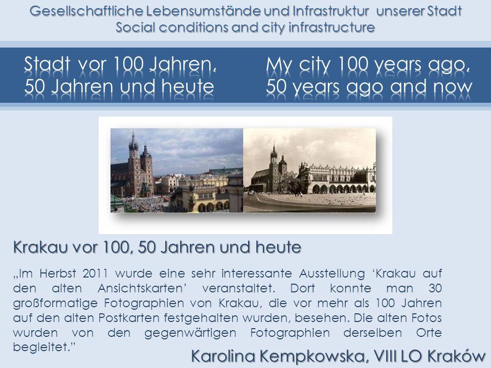 Gesellschaftliche Lebensumstände und Infrastruktur unserer Stadt Social conditions and city infrastructure Krakau vor 100, 50 Jahren und heute Im Herb