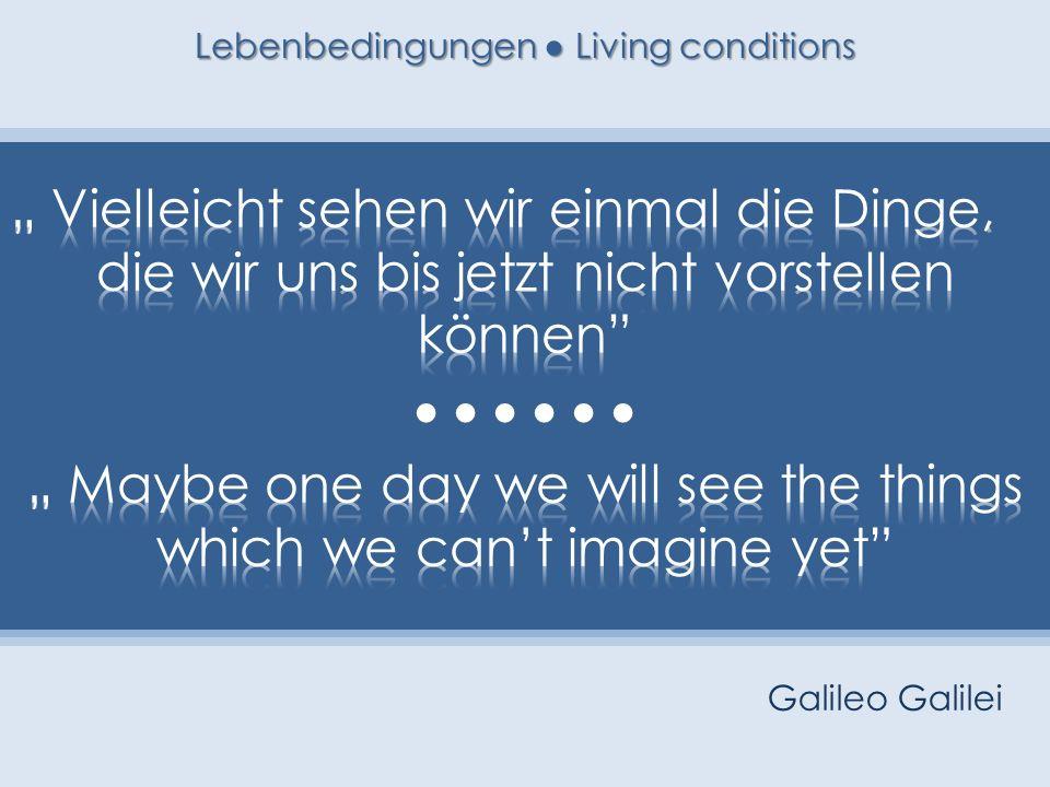 Lebenbedingungen Living conditions Galileo Galilei