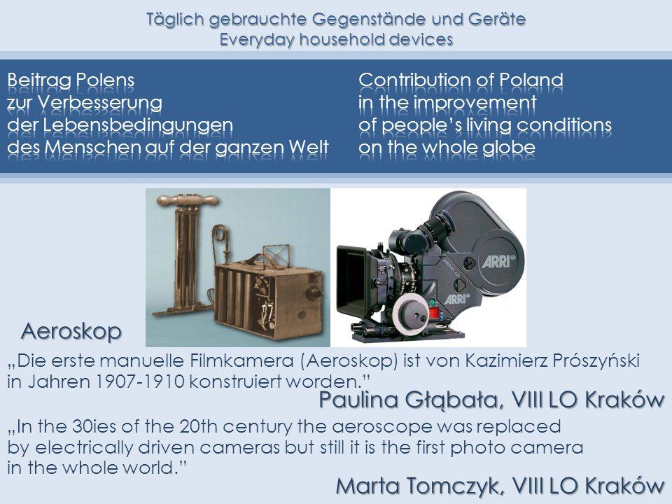 Die erste manuelle Filmkamera (Aeroskop) ist von Kazimierz Prószyński in Jahren 1907-1910 konstruiert worden. Paulina Głąbała, VIII LO Kraków Aeroskop