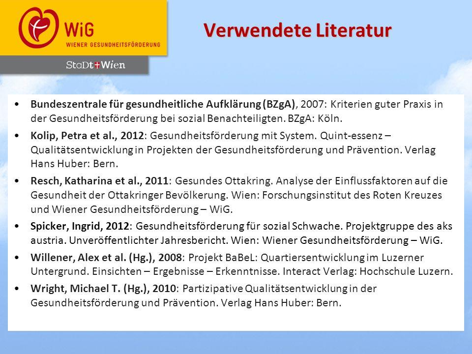 Verwendete Literatur Bundeszentrale für gesundheitliche Aufklärung (BZgA), 2007: Kriterien guter Praxis in der Gesundheitsförderung bei sozial Benacht