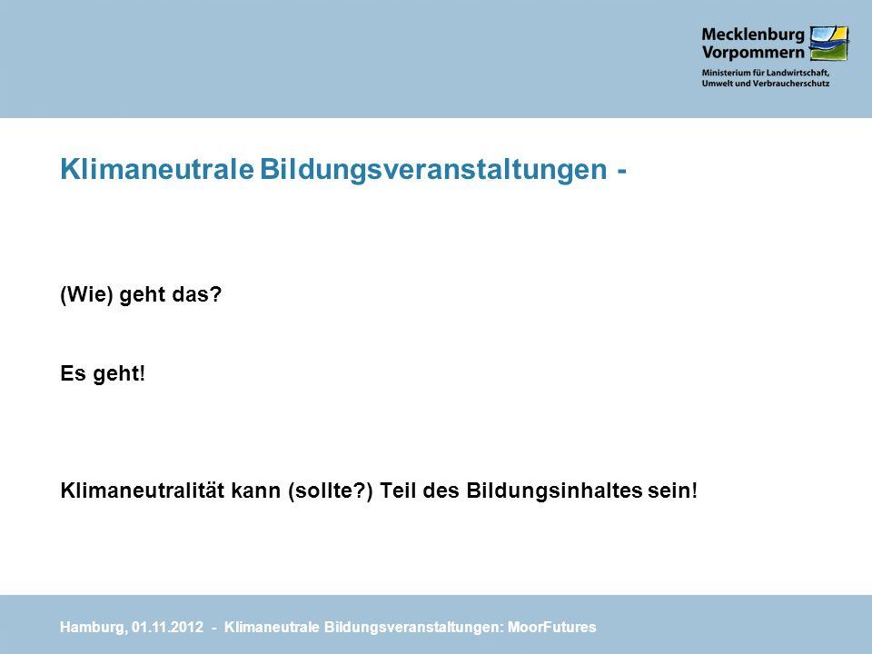 Klimaneutrale Bildungsveranstaltungen - (Wie) geht das? Es geht! Klimaneutralität kann (sollte?) Teil des Bildungsinhaltes sein! Hamburg, 01.11.2012 -