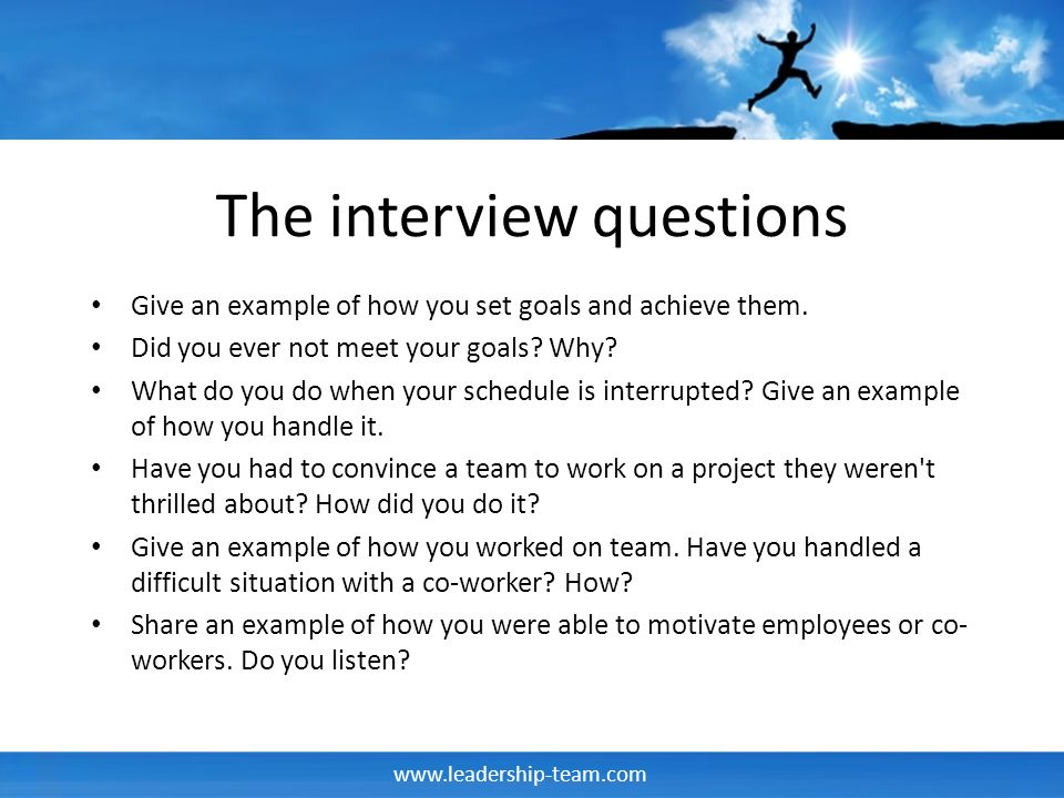 www.leadership-team.com The interview questions Give an example of how you set goals and achieve them.