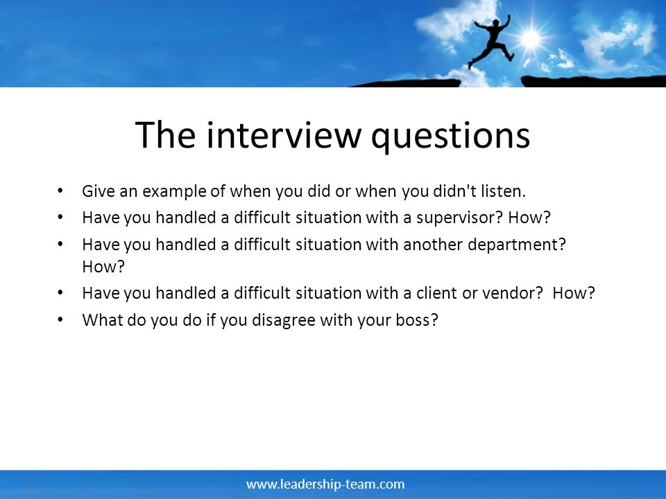 www.leadership-team.com The interview questions Give an example of when you did or when you didn t listen.