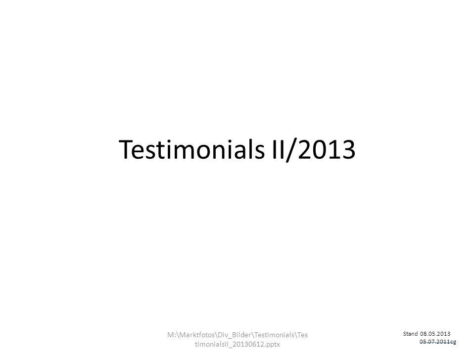 Testimonials II/2013 Stand 08.05.2013 05.07.2011cg M:\Marktfotos\Div_Bilder\Testimonials\Tes timonialsII_20130612.pptx