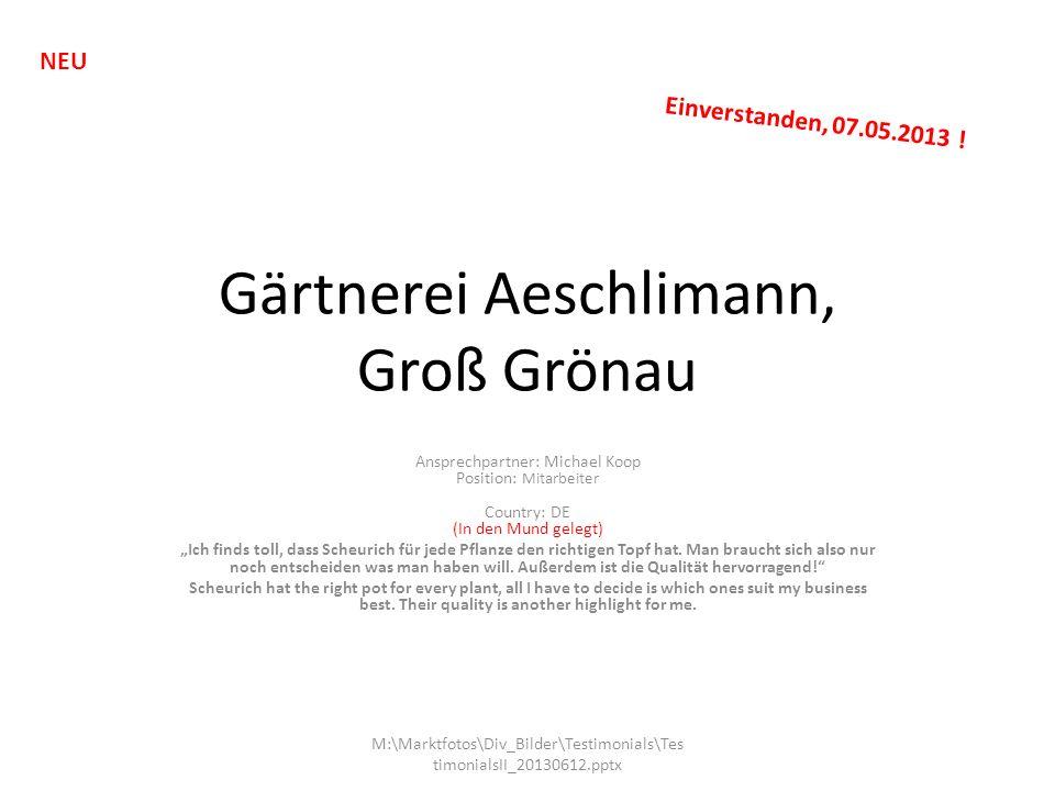 Gärtnerei Aeschlimann, Groß Grönau Ansprechpartner: Michael Koop Position: Mitarbeiter Country: DE (In den Mund gelegt) Ich finds toll, dass Scheurich für jede Pflanze den richtigen Topf hat.