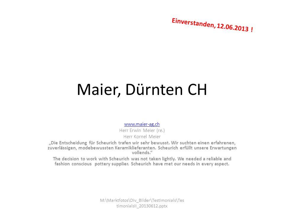 Maier, Dürnten CH www.maier-ag.ch Herr Erwin Meier (re.) Herr Kornel Meier Die Entscheidung für Scheurich trafen wir sehr bewusst.