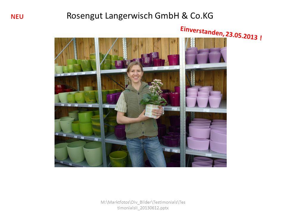 M:\Marktfotos\Div_Bilder\Testimonials\Tes timonialsII_20130612.pptx Rosengut Langerwisch GmbH & Co.KG NEU Einverstanden, 23.05.2013 !