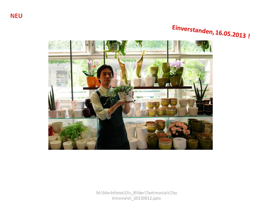 M:\Marktfotos\Div_Bilder\Testimonials\Tes timonialsII_20130612.pptx Einverstanden, 16.05.2013 ! NEU