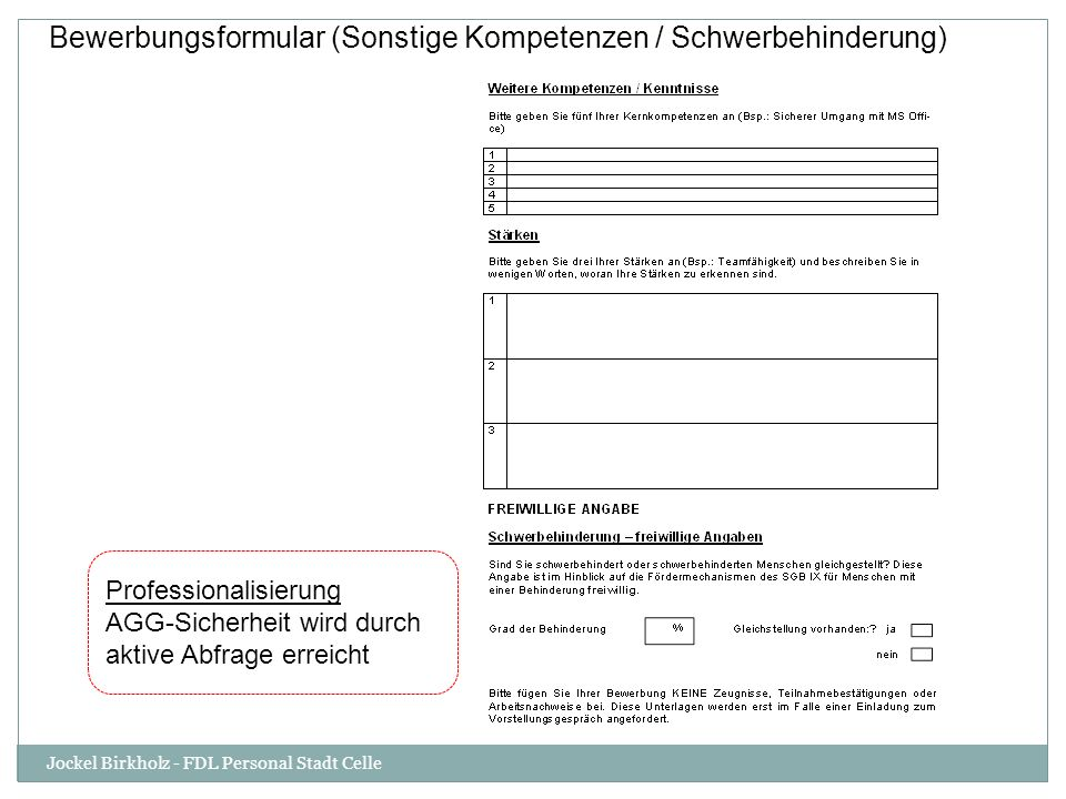 Bewerbungsformular (Sonstige Kompetenzen / Schwerbehinderung) Professionalisierung AGG-Sicherheit wird durch aktive Abfrage erreicht Jockel Birkholz - FDL Personal Stadt Celle