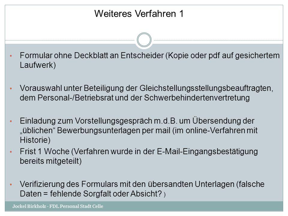Weiteres Verfahren 1 Formular ohne Deckblatt an Entscheider (Kopie oder pdf auf gesichertem Laufwerk) Vorauswahl unter Beteiligung der Gleichstellungs