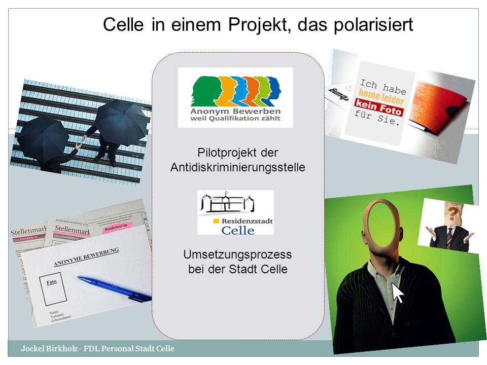 Celle in einem Projekt, das polarisiert Pilotprojekt der Antidiskriminierungsstelle Umsetzungsprozess bei der Stadt Celle Jockel Birkholz - FDL Person