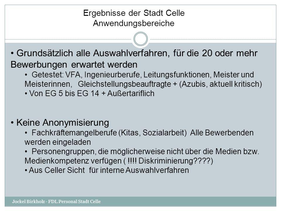 Ergebnisse der Stadt Celle Anwendungsbereiche Jockel Birkholz - FDL Personal Stadt Celle Grundsätzlich alle Auswahlverfahren, für die 20 oder mehr Bew