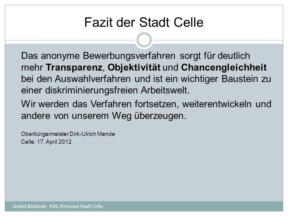 Fazit der Stadt Celle Das anonyme Bewerbungsverfahren sorgt für deutlich mehr Transparenz, Objektivität und Chancengleichheit bei den Auswahlverfahren