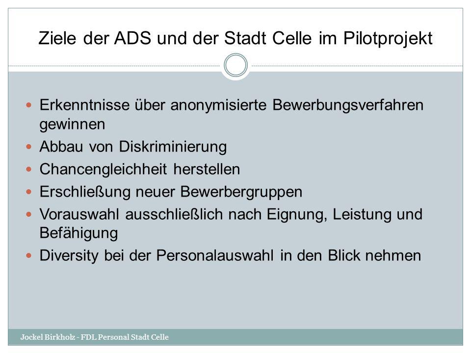 Ziele der ADS und der Stadt Celle im Pilotprojekt Jockel Birkholz - FDL Personal Stadt Celle Erkenntnisse über anonymisierte Bewerbungsverfahren gewin