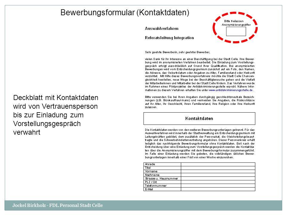 Deckblatt mit Kontaktdaten wird von Vertrauensperson bis zur Einladung zum Vorstellungsgespräch verwahrt Bewerbungsformular (Kontaktdaten) Jockel Birk