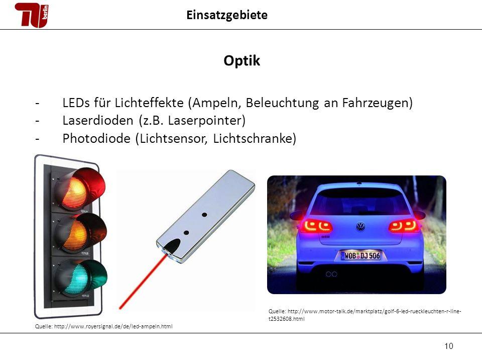 10 Einsatzgebiete Optik -LEDs für Lichteffekte (Ampeln, Beleuchtung an Fahrzeugen) -Laserdioden (z.B.