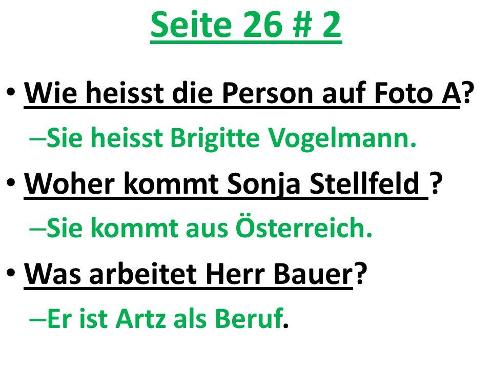 Seite 26 # 2 Wie heisst die Person auf Foto A? – Sie heisst Brigitte Vogelmann. Woher kommt Sonja Stellfeld ? – Sie kommt aus Österreich. Was arbeitet