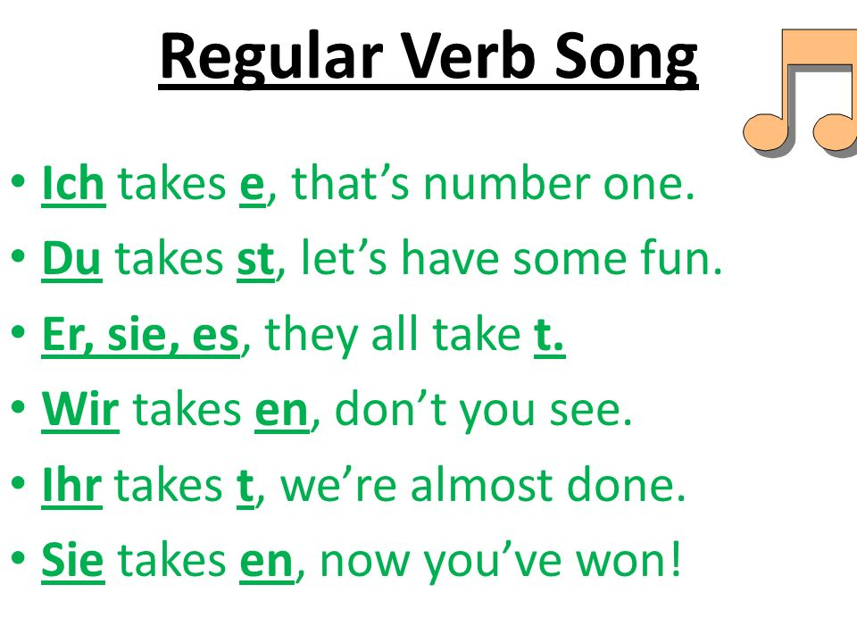 Regular Verb Song Ich takes e, thats number one. Du takes st, lets have some fun. Er, sie, es, they all take t. Wir takes en, dont you see. Ihr takes