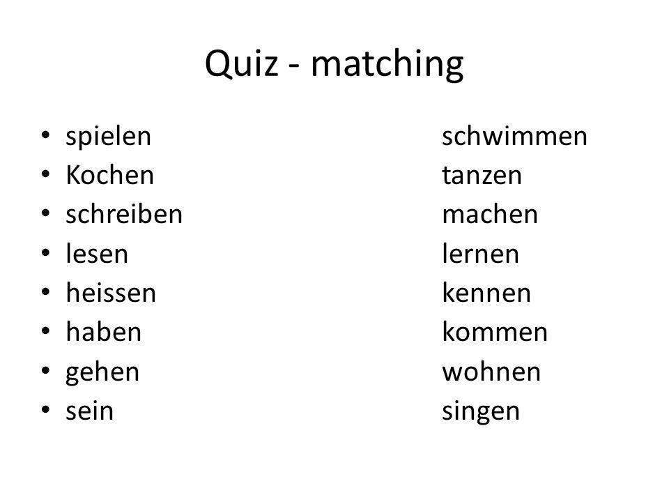 Quiz - matching spielenschwimmen Kochentanzen schreibenmachen lesenlernen heissenkennen habenkommen gehenwohnen sein singen