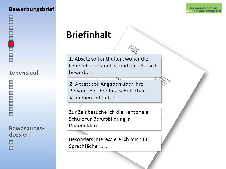 Lebenslauf Bewerbungs- dossier Briefinhalt 1. Absatz soll enthalten, woher die Lehrstelle bekannt ist. 2. Absatz soll Angaben über Ihre Person und übe