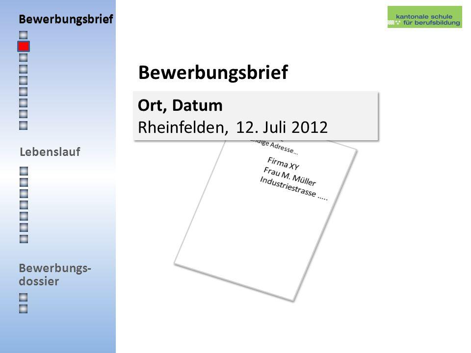 Lebenslauf Bewerbungs- dossier Bewerbungsbrief Ort, Datum Rheinfelden, 12. Juli 2012 Ort, Datum Rheinfelden, 12. Juli 2012 Bewerbungsbrief