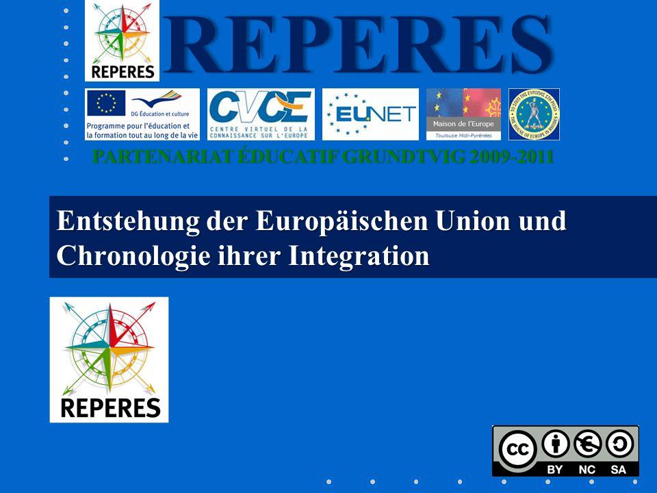 PARTENARIAT ÉDUCATIF GRUNDTVIG 2009-2011PARTENARIAT ÉDUCATIF GRUNDTVIG 2009-2011REPERES Entstehung der Europäischen Union und Chronologie ihrer Integr