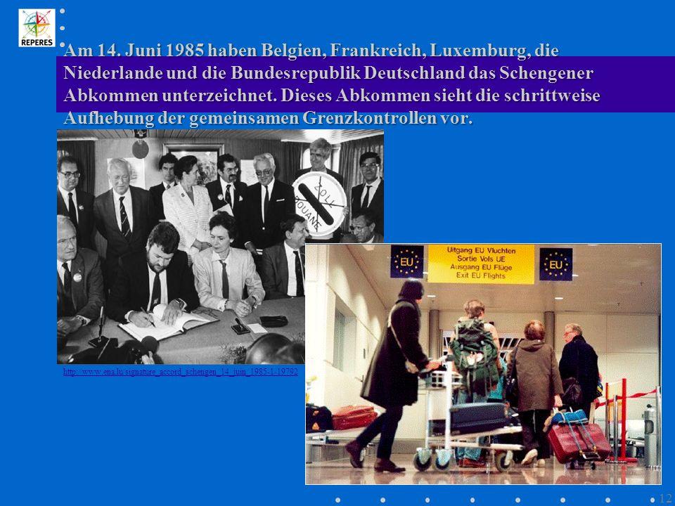 Am 14. Juni 1985 haben Belgien, Frankreich, Luxemburg, die Niederlande und die Bundesrepublik Deutschland das Schengener Abkommen unterzeichnet. Diese