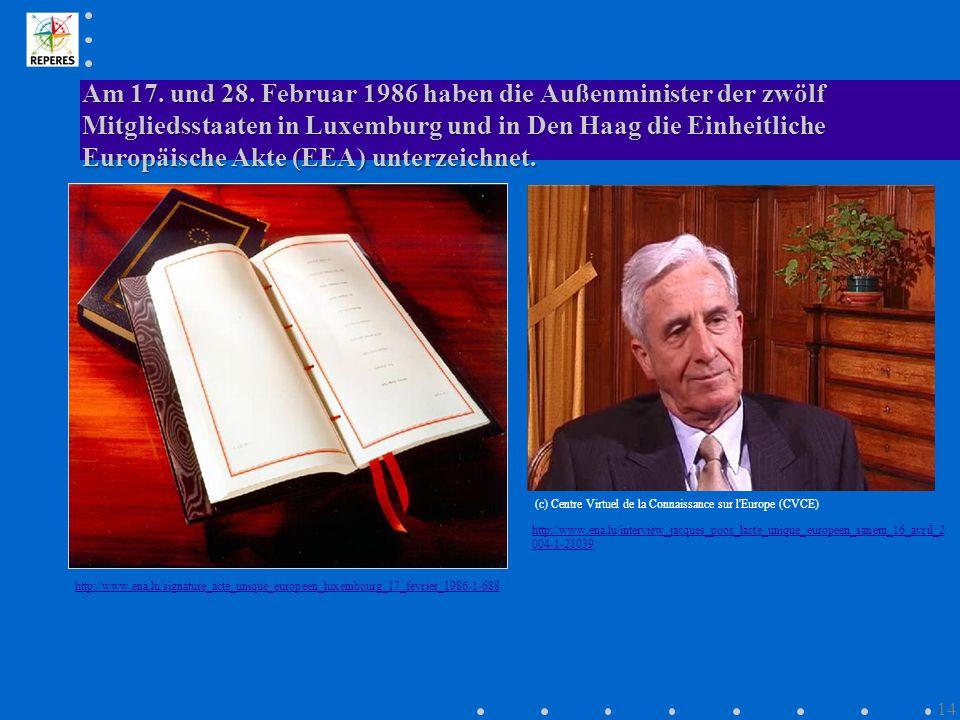 Am 17. und 28. Februar 1986 haben die Außenminister der zwölf Mitgliedsstaaten in Luxemburg und in Den Haag die Einheitliche Europäische Akte (EEA) un