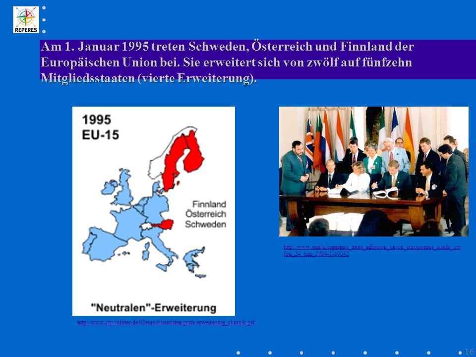 Am 1. Januar 1995 treten Schweden, Österreich und Finnland der Europäischen Union bei. Sie erweitert sich von zwölf auf fünfzehn Mitgliedsstaaten (vie