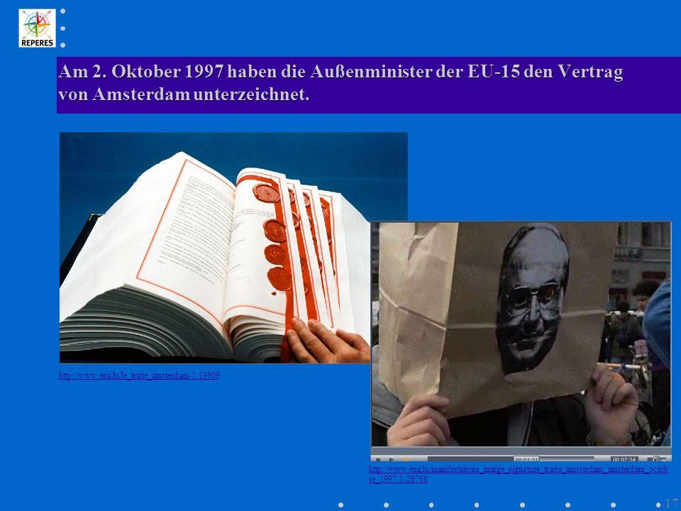 Am 2. Oktober 1997 haben die Außenminister der EU-15 den Vertrag von Amsterdam unterzeichnet. http://www.ena.lu/le_traite_amsterdam-1-19609 http://www