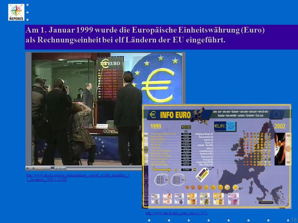 Am 1. Januar 1999 wurde die Europäische Einheitswährung (Euro) als Rechnungseinheit bei elf Ländern der EU eingeführt. http://www.ena.lu/session_extra