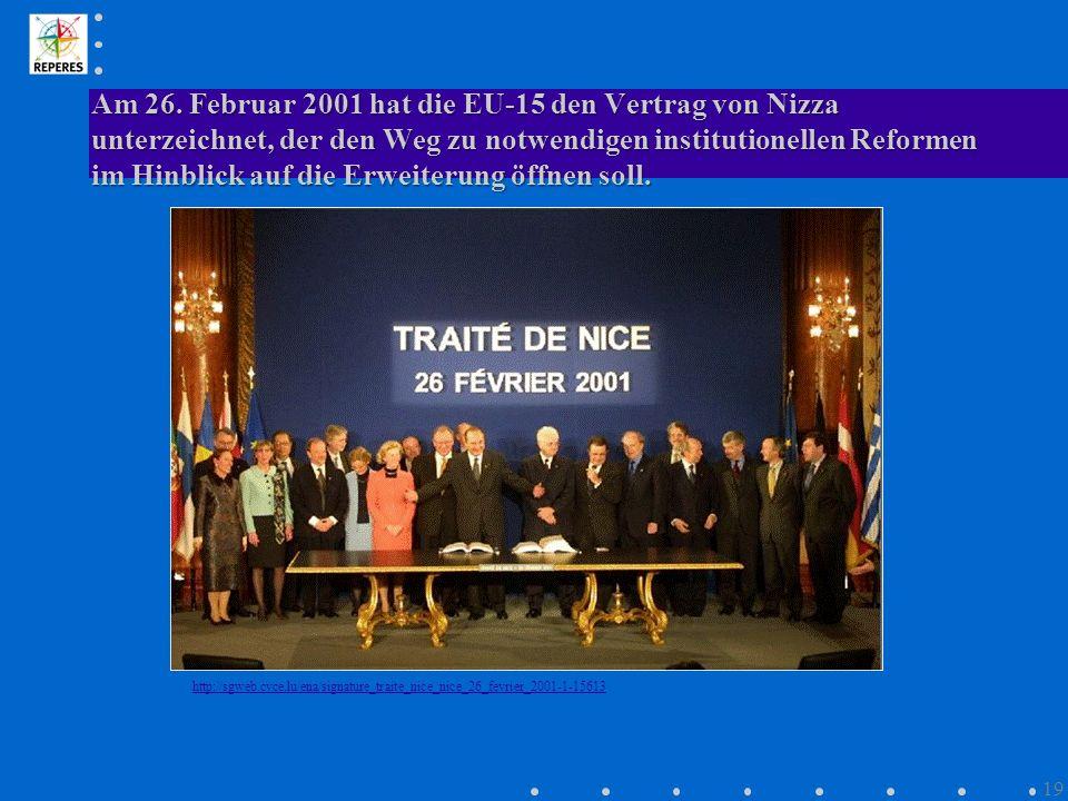 Am 26. Februar 2001 hat die EU-15 den Vertrag von Nizza unterzeichnet, der den Weg zu notwendigen institutionellen Reformen im Hinblick auf die Erweit