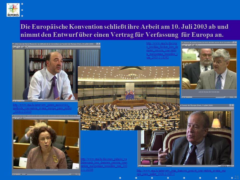 Die Europäische Konvention schließt ihre Arbeit am 10. Juli 2003 ab und nimmt den Entwurf über einen Vertrag für Verfassung für Europa an. http://www.