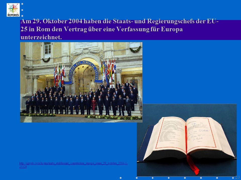 Am 29. Oktober 2004 haben die Staats- und Regierungschefs der EU- 25 in Rom den Vertrag über eine Verfassung für Europa unterzeichnet. http://sgweb.cv