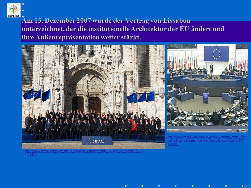 Am 13. Dezember 2007 wurde der Vertrag von Lissabon unterzeichnet, der die institutionelle Architektur der EU ändert und ihre Außenrepräsentation weit