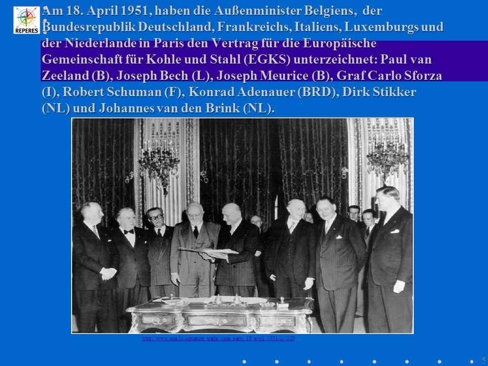 Am 18. April 1951, haben die Außenminister Belgiens, der Bundesrepublik Deutschland, Frankreichs, Italiens, Luxemburgs und der Niederlande in Paris de