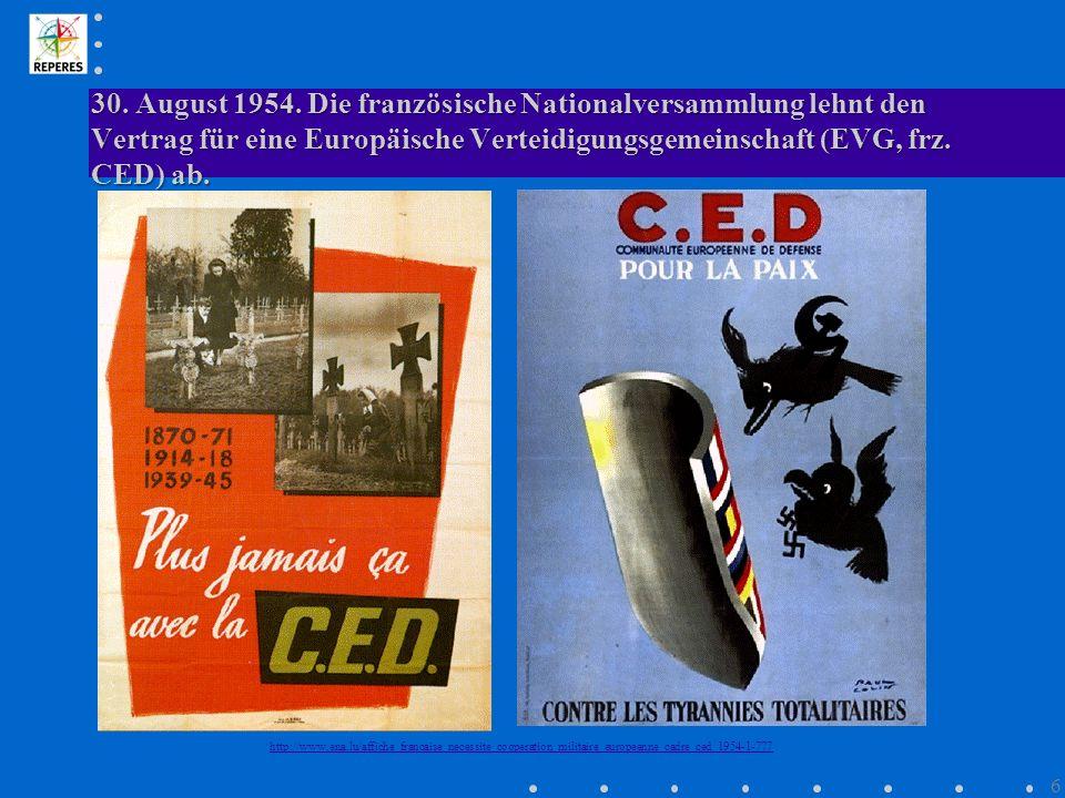 30. August 1954. Die französische Nationalversammlung lehnt den Vertrag für eine Europäische Verteidigungsgemeinschaft (EVG, frz. CED) ab. http://www.