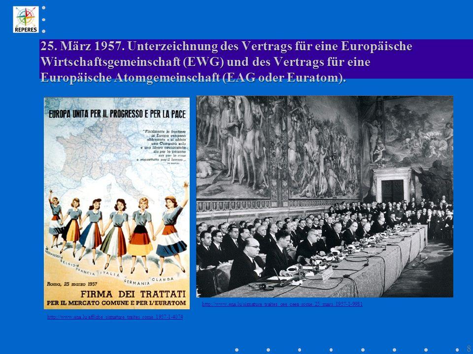 25. März 1957. Unterzeichnung des Vertrags für eine Europäische Wirtschaftsgemeinschaft (EWG) und des Vertrags für eine Europäische Atomgemeinschaft (