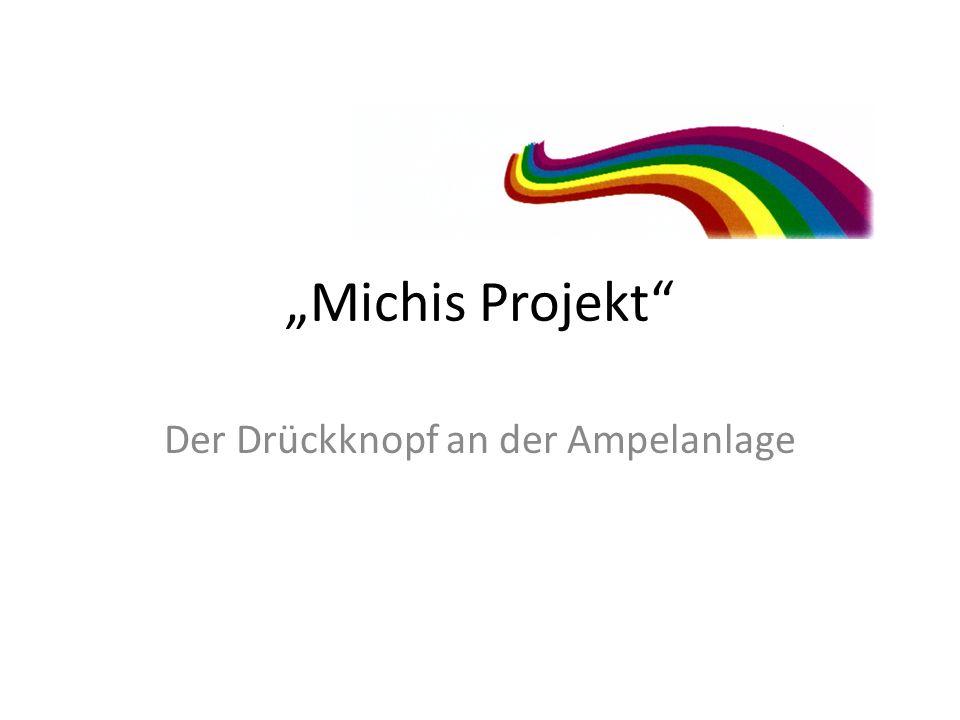 Michis Projekt Der Drückknopf an der Ampelanlage